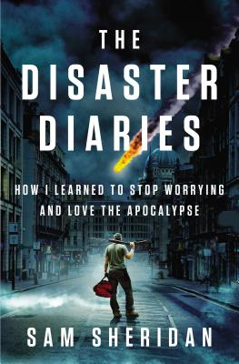 Image for The Disaster Diaries: How I Learned to Stop Worrying and Love the Apocalypse