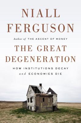 Image for Great Degeneration: How Institutions Decay and Economies Die