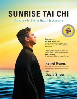 Sunrise Tai Chi: Simplified Tai Chi for Health & Longevity, Ramel Rones; David Silver