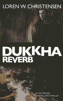 Dukkha Reverb: A Sam Reeves Martial Arts Thriller, Christensen, Loren W.