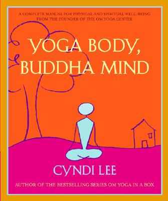 Image for Yoga Body, Buddha Mind: A Complete Manual for Physical and Spiritual Well-Being from the Founder of the Om Yoga Center