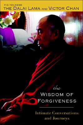 The Wisdom Of Forgiveness: Intimate Conversations and Journeys, His Holiness the Dalai Lama;Chan, Victor