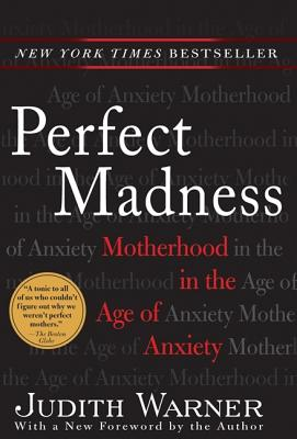 Perfect Madness: Motherhood in the Age of Anxiety, Warner, Judith