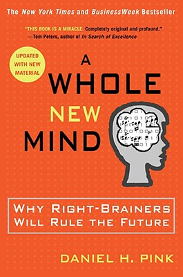 A Whole New Mind: Why Right-Brainers Will Rule the Future, Pink, Daniel H.