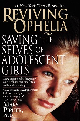 "Reviving Ophelia : Saving the Selves of Adolescent Girls, ""PIPHER, MARY BRAY"""
