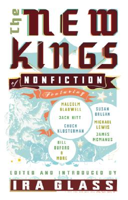 The New Kings of Nonfiction, Michael Lewis; Jack Hitt; James McManus; Lawrence Weschler; Michael Pollan; Bill Buford; Chuck Klosterman; David Foster Wallace; Dan Savage