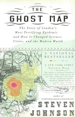 The Ghost Map: The Story of London's Most Terrifying Epidemic--and How It Changed Science, Cities, and the Modern World, STEVEN JOHNSON