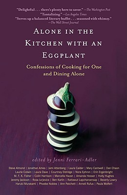 Image for Alone in the Kitchen with an Eggplant: Confessions of Cooking for One and Dining Alone