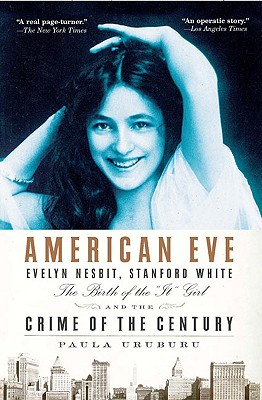 """Image for American Eye: Evelyn Nesbit, Standford White (The Birth of the """"It"""" Girl and the"""