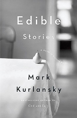 Edible Stories: A Novel in Sixteen Parts, Kurlansky, Mark