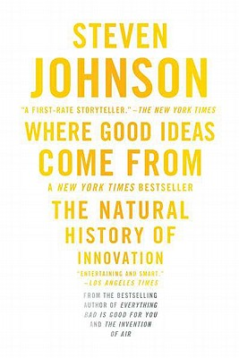 Where Good Ideas Come From: The Natural History of Innovation, Steven Johnson