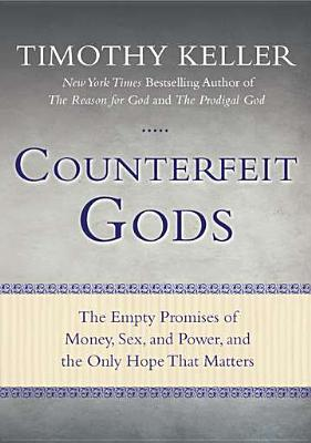 Image for Counterfeit Gods: The Empty Promises of Money, Sex, and Power, and the Only Hope that Matters