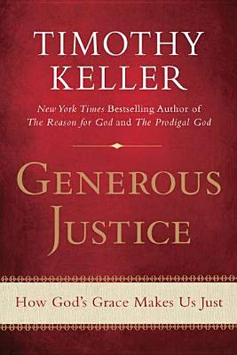 Generous Justice: How God's Grace Makes Us Just, Timothy Keller
