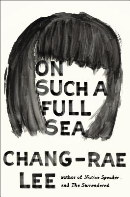 On Such a Full Sea: A Novel, Chang-rae Lee