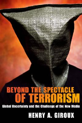 Image for Beyond the Spectacle of Terrorism: Global Uncertainty and the Challenge of the New Media (The Radical Imagination)