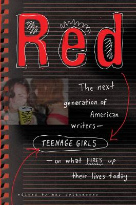 Red: The Next Generation of American Writers--Teenage Girls--On What Fires Up Their Lives Today, Goldwasser, Amy