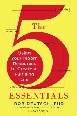 The 5 Essentials: Using Your Inborn Resources to Create a Fulfilling Life, Bob Deutsch Ph.D., Lou Aronica