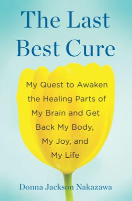 Image for The Last Best Cure: My Quest to Awaken the Healing Parts of My Brain and Get Back My Body, My Joy, a nd My Life
