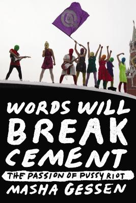 Image for Words Will Break Cement: The Passion of Pussy Riot