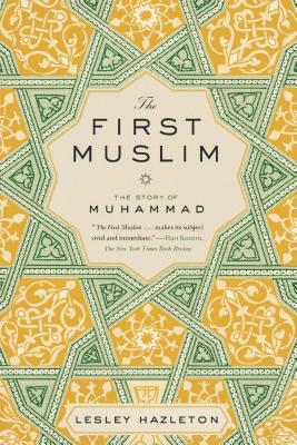 FIRST MUSLIM: THE STORY OF MUHAMMAD, HAZLETON, LESLEY