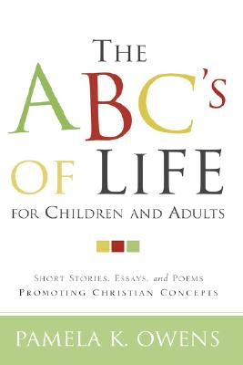 The ABC's of Life for Children and Adults, Owens, Pamela K.