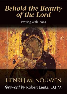 Behold the Beauty of the Lord: Praying With Icons, HENRI J. M. NOUWEN
