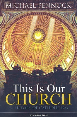 This Is Our Church: A History of Catholicism (Student Edition), Michael Pennock  (Author), Ave Maria Press (Editor)
