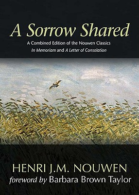 A Sorrow Shared: A Combined Edition of the Nouwen Classics In Memoriam and A Letter of Consolation, Henri J. M. Nouwen