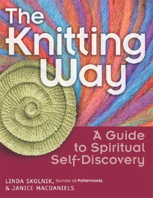 The Knitting Way: A Guide to Spiritual Self Discovery, Linda T. Skolnik; Janice MacDaniels