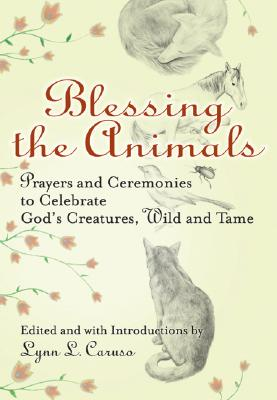 Image for Blessing The Animals: Prayers and Ceremonies to Celebrate God's Creatures, Wild and Tame