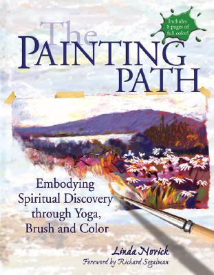 The Painting Path: Embodying Spiritual Discovery through Yoga, Brush and Color, Novick, Linda
