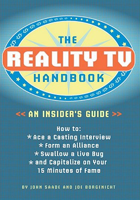 Image for The Reality TV Handbook: An Insider's Guide: How to Ace a Casting Interview, Form an Alliance, Swallow a Live Bug, and Capitalize on Your 15 Minutes of Fame