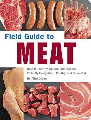 Image for Field Guide To Meat : How To Identify, Select, and Prepare Virtually Every Meat, Poultry, and Game Cut