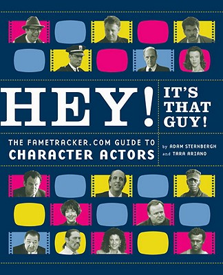 HEY!  IT'S THAT GUY! THE FAMETRACKER GUIDE TO CHARACTER ACTORS, ARIANO & STERNBERGH