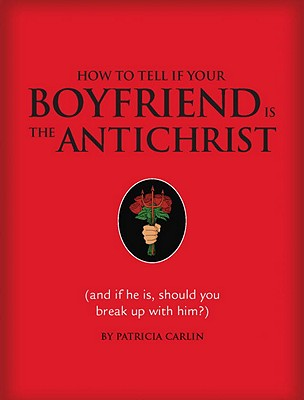 Image for How to Tell if Your Boyfriend Is the Antichrist: (and if he is, should you break up with him?)