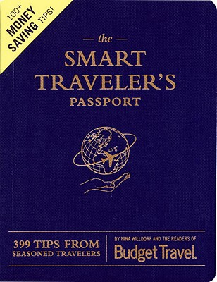 "The Smart Traveler's Passport: 399 Tips from Seasoned Travelers, ""Torkells, Erik, Travel, the readers of Budget"""