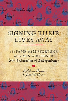 Image for Signing Their Lives Away: The Fame and Misfortune of the Men Who Signed the Declaration of Independence