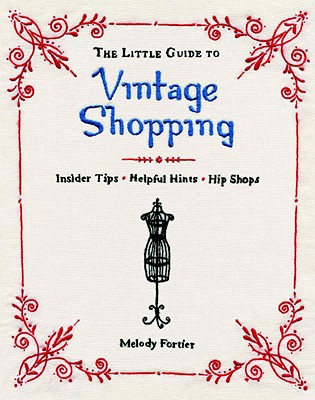 Image for The Little Guide to Vintage Shopping: Insider Tips, Helpful Hints, Hip Shops