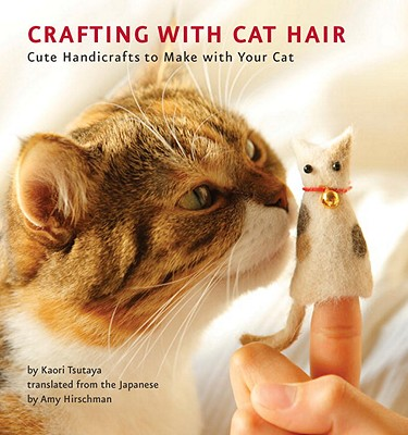 Image for Crafting With Cat Hair: Cute Handicrafts to Make with Your Cat