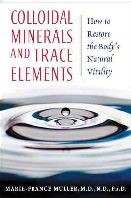Image for Colloidal Minerals and Trace Elements: How to Restore the Body's Natural Vitality