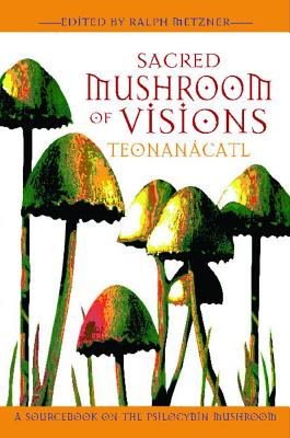 Image for Sacred Mushroom of Visions:  Teonanacatl - A Sourcebook on the Psilocybin Mushroom