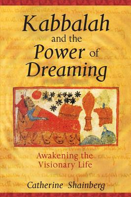 Image for Kabbalah And The Power Of Dreaming: Awakening The Visionary Life