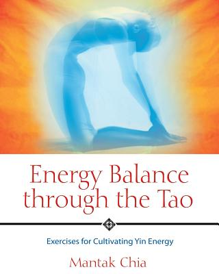 Image for Energy Balance Through the Tao: Exercises For Cultivating Yin Energy