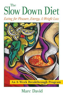 Image for The Slow Down Diet: Eating for Pleasure, Energy, and Weight Loss