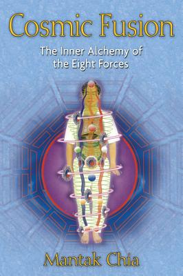 Cosmic Fusion: The Inner Alchemy of the Eight Forces, Chia, Mantak