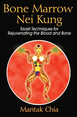 Image for Bone Marrow Nei Kung: Taoist Techniques for Rejuvenating the Blood And Bone