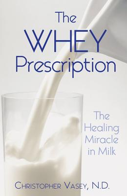 Image for The Whey Prescription: The Healing Miracle in Milk