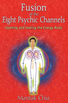 Image for Fusion of the Eight Psychic Channels - Opening and Sealing the Energy Body