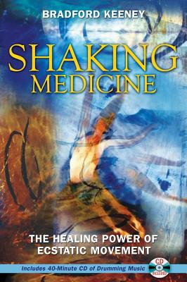 Image for Shaking Medicine: The Healing Power of Ecstatic Movement