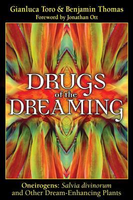 Drugs Of The Dreaming: Oneirogens, Gianluca Toro, Benjamin Thomas, Jonathan Ott (Foreword)